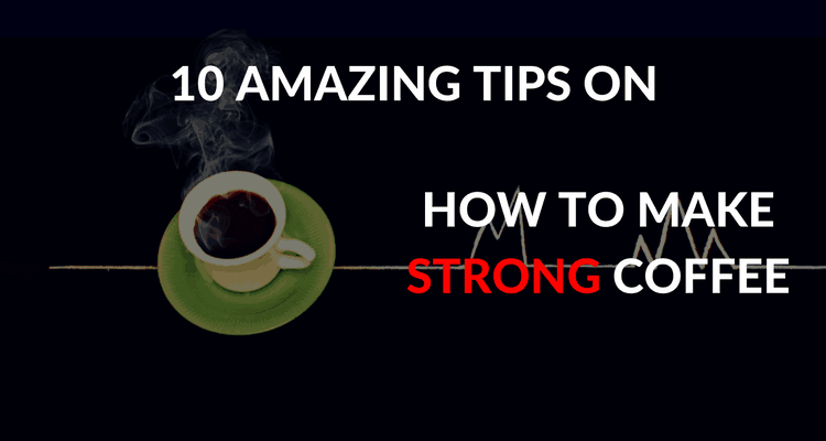 how-to-make-strong-coffee