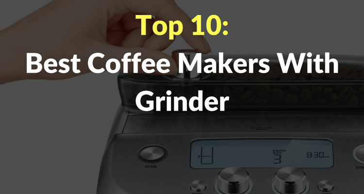 These Are The Best Coffee Makers With Grinder