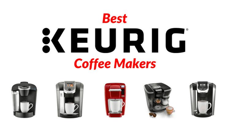 Keurig Coffee Makers - Top 5 Models Reviews